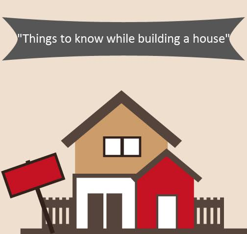 Things to know while building the house